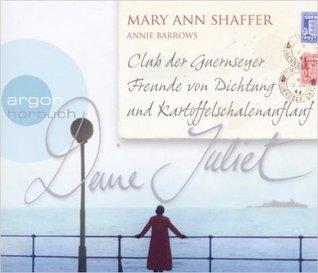 Deine Juliet: Club der Guernseyer Freunde vonDichtung und Kartoffelschalenauflauf