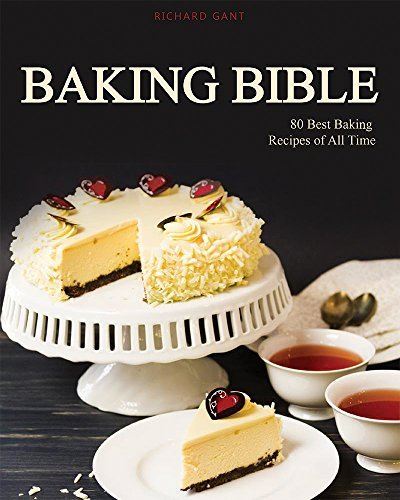 Baking Bible: 80 Best Baking Recipes of All Time (Baking cookbook, Baking Recipes, Bakery, Baking Soda, Muffins, Bread, Biscuits, Scones, Cookies, Walnut, Corn, Wheat))