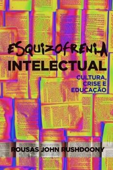 Esquizofrenia intelectual: cultura, crise, educacao