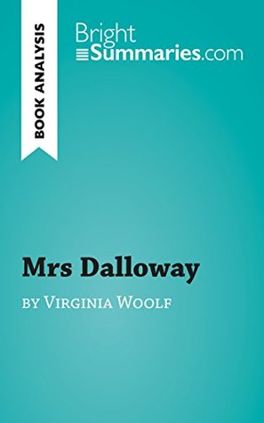 Mrs Dalloway by Virginia Woolf (Book Analysis): Detailed Summary, Analysis and Reading Guide (BrightSummaries.com)