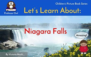 Visit Niagara Falls: Let's Learn About Niagara Falls (Let's Learn About - Educational Kids' Picture Book Series with Professor Owl 1)