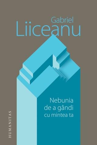 Nebunia de a gândi cu mintea ta MOBI PDF por Gabriel Liiceanu 978-9735051969
