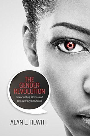 The Gender Revolution: Emancipating women and empowering the church