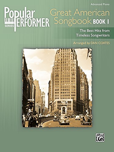 Popular Performer: Great American Songbook for Advanced Piano, Book 1: The Best Hits from Timeless Songwriters (Popular Performer Series)