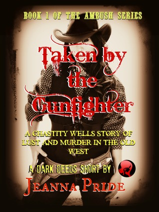 Taken by the Gunfighter: A Chastity Wells Story of Lust and Murder in the Old West (Ambush Series Book #1)