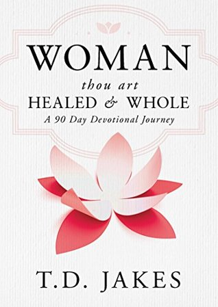 Woman, Thou Art Healed and Whole: A 90 Day Devotional Journey