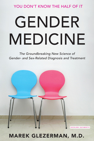 Gender Medicine: The Groundbreaking New Science of Sex-Related Diagnosis and Treatment