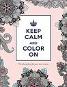 Keep Calm and Color On: The Coloring Book for Your Inner Creative