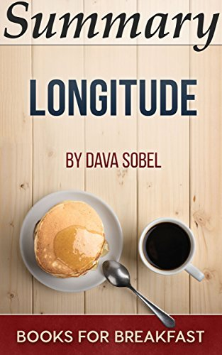 Summary of Longitude: The True Story of a Lone Genius Who Solved the Greatest Scientific Problem of His Time by Dava Sobel
