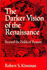 The Darker Vision of the Renaissance: Beyond the Fields of Reason
