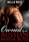 Owned by the Russian Mafia Boss by Bella Rose