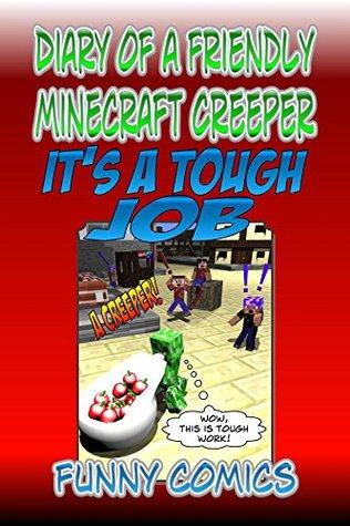 Diary Of A Friendly Minecraft Creeper: It's A Tough Job