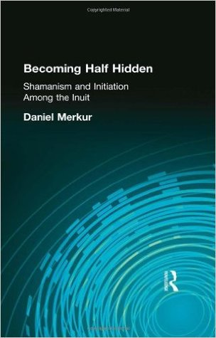Becoming Half Hidden: Shamanism And Initiation Among The Inuit