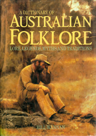 A Dictionary Of Australian Folklore: Lore, Legends, Myths, And Traditions