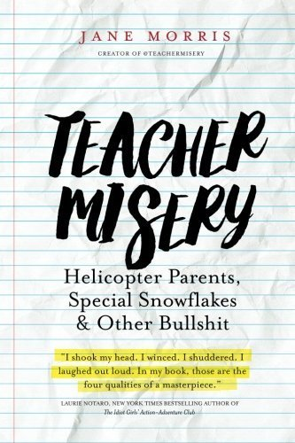 Teacher Misery: Helicopter Parents, Special Snowflakes, and Other Bullshit