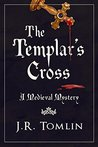 The Templar's Cross: A Medieval Mystery (The Sir Law Kintour Series Book 1)