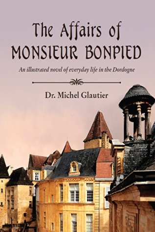 The Affairs of Monsieur Bonpied: An illustrated novel of everyday life in the Dordogne