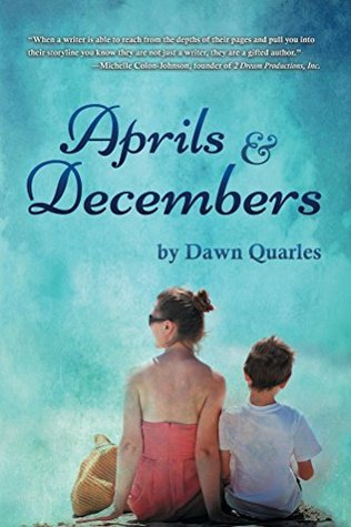 Aprils and Decembers by Dawn Quarles