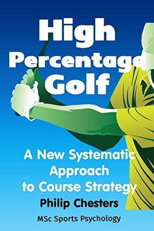 High Percentage Golf: A New Systematic Approach to Course Strategy (Red Golf Blue Golf Book 2)