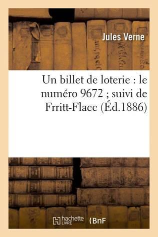 Un Billet de loterie : Le Numero 9672 ; Suivi de Frritt-Flacc
