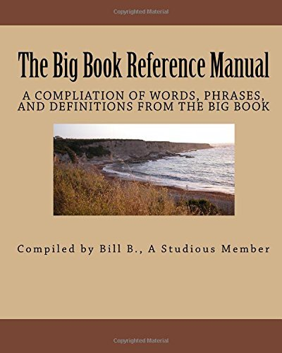The Big Book Reference Manual: A Compliation Of Words, Phrases, And Definitions From The Big Book