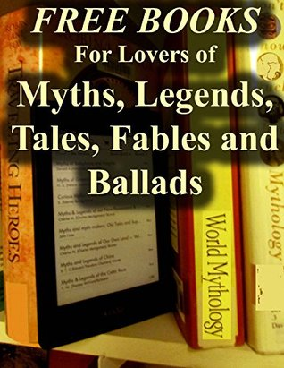 Free Books For Lovers of Myths, Legends, Tales, Fables and Ballads: Over 200 Free, Fantasy-filled Books for You to Enjoy (Free Books For A Quick Download Book 9)