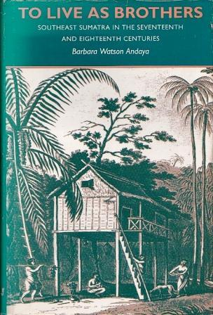 To Live as Brothers: Southeast Sumatra in the Seventeenth and Eighteenth Centuries