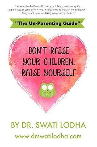 DON'T RAISE YOUR CHILDREN, RAISE YOURSELF