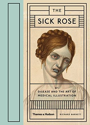 Ebook The Sick Rose: Or; Disease and the Art of Medical Illustration by Richard Barnett DOC!