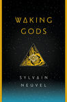 Waking Gods (Themis Files, #2) by Sylvain Neuvel