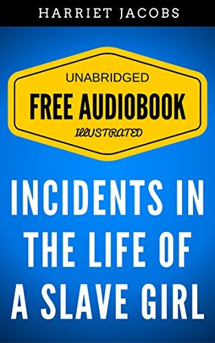 Incidents In The Life Of A Slave Girl: By Harriet Ann Jacobs - Illustrated (Free Audiobook + Unabridged + Original + E-Reader Friendly)