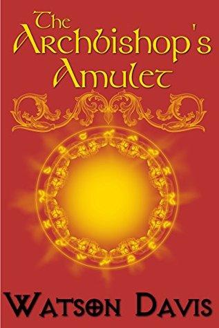 The Archbishop's Amulet by Watson Davis