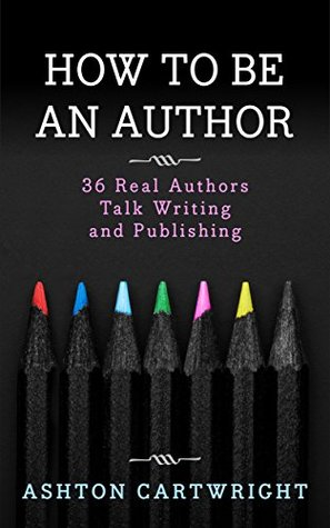 how-to-be-an-author-36-real-authors-talk-writing-and-publishing