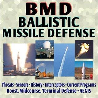 Ballistic Missile Defense Encyclopedia - Current American Program, Threats, Sensors, Interceptors, AEGIS, History, Airborne Laser, GBI, PAC-3, SBX, THAAD