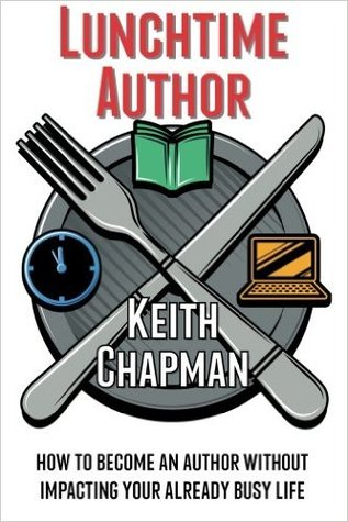 Lunchtime Author: How to Become an Author Without Impacting Your Already Busy Life