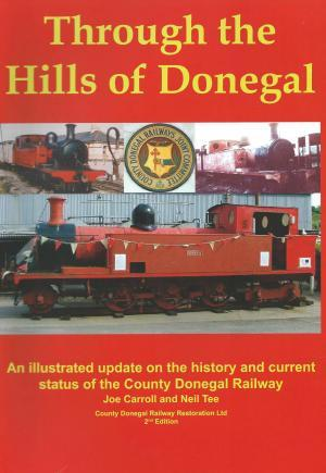 Through the Hills of Donegal: An Illustrated Update on the History and Current Status of the County Donegal Railway