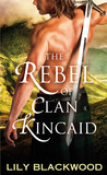 The Rebel of Clan Kincaid (Highland Warrior #2)