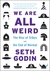 We Are All Weird - The Rise of Tribes and the End of Normal