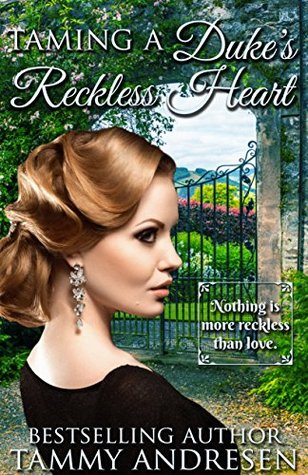 Taming A Duke's Reckless Heart by Tammy Andresen
