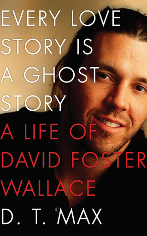 Every Love Story Is a Ghost Story: A Life of David Foster