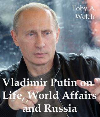 Vladimir Putin on Life, World Affairs and Russia