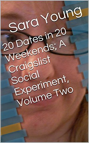 20 Dates in 20 Weekends; A Craigslist Social Experiment: How I Saved My Own Life with On-Line Dating