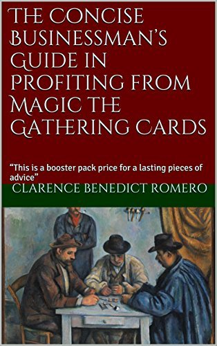 """The Concise Businessman's Guide in Profiting from Magic the Gathering Cards: """"This is a booster pack price for a lasting pieces of advice"""""""