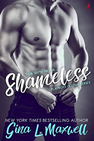 Shameless (Playboys in Love, #1) by Gina L. Maxwell