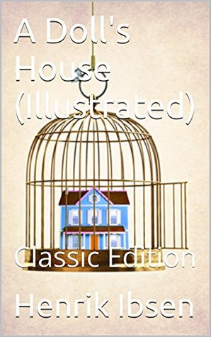 A Doll's House (Illustrated): Classic Edition