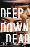 Deep Down Dead by Steph Broadribb