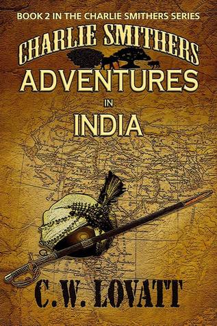 Charlie Smithers: Adventures in India (The Charlie Smithers Collection Book 2)