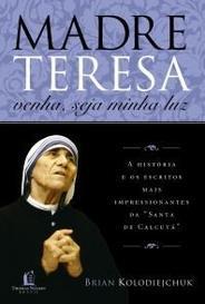 Madre Teresa - venha, seja minha luz