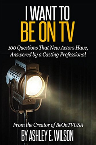 I Want to Be On TV: 100 Questions New Actors Have, Answered by a Casting Professional