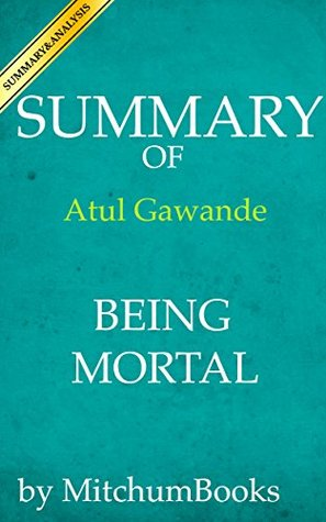 Summary of Being Mortal: Medicine and What Matters in the End